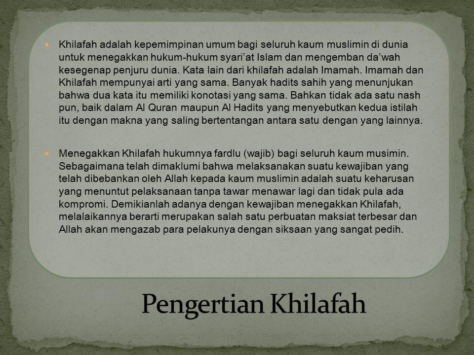 Khilafah adalah kepemimpinan umum bagi seluruh kaum muslimin di dunia untuk menegakkan hukum-hukum syari'at Islam dan mengemban da'wah kesegenap penjuru dunia.