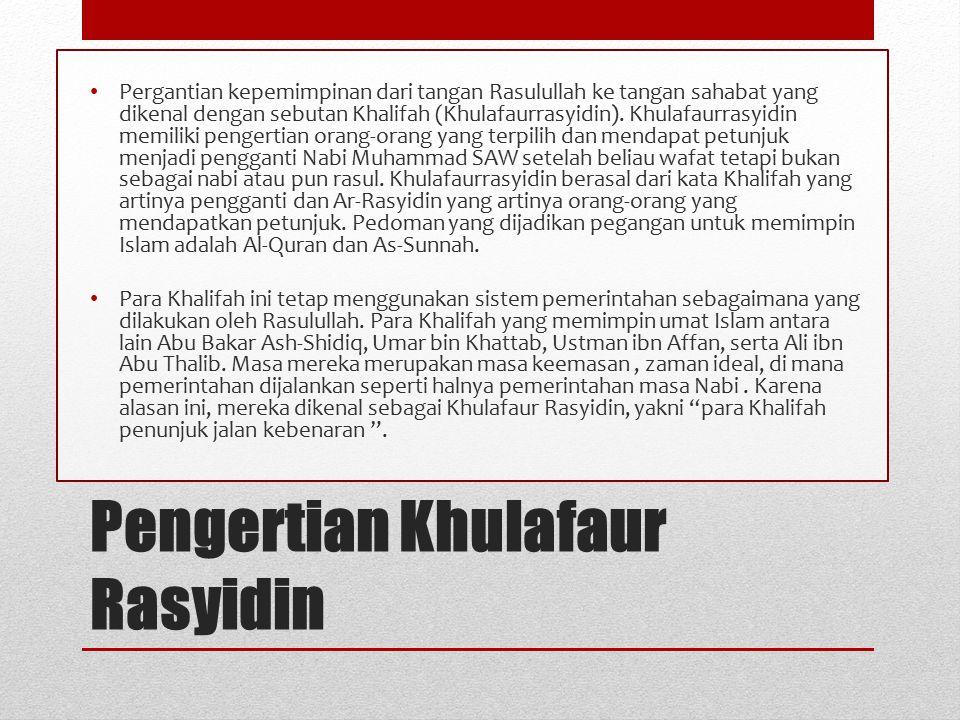 Pengertian Khulafaur Rasyidin Pergantian kepemimpinan dari tangan Rasulullah ke tangan sahabat yang dikenal dengan sebutan Khalifah (Khulafaurrasyidin).