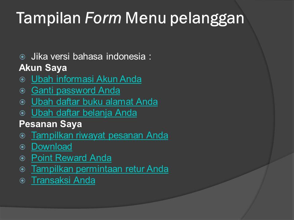 Tampilan Form Menu pelanggan  Jika versi bahasa indonesia : Akun Saya  Ubah informasi Akun Anda Ubah informasi Akun Anda  Ganti password Anda Ganti