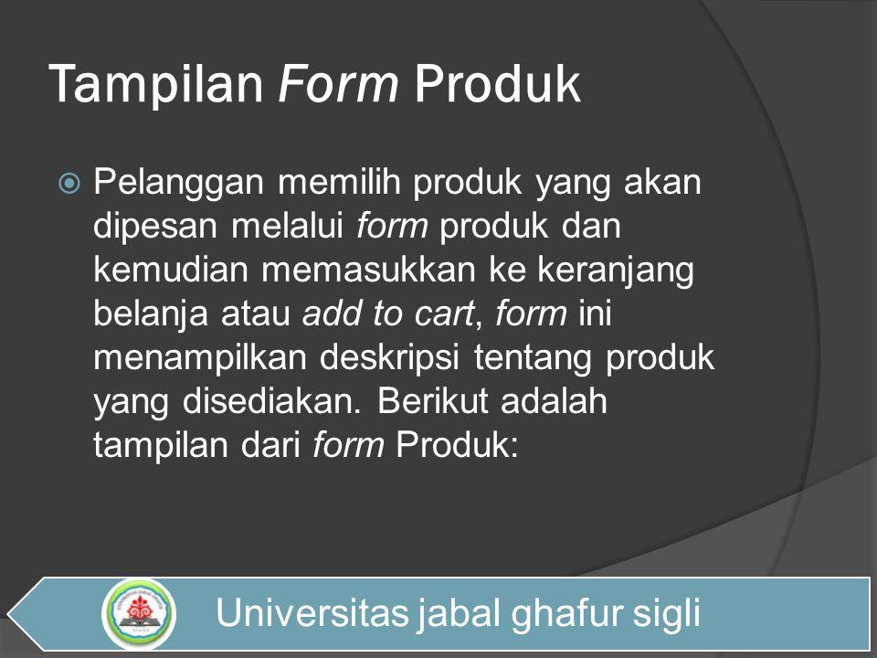 Tampilan Form Produk  Pelanggan memilih produk yang akan dipesan melalui form produk dan kemudian memasukkan ke keranjang belanja atau add to cart, f