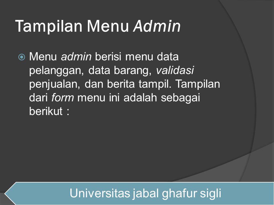 Tampilan Menu Admin  Menu admin berisi menu data pelanggan, data barang, validasi penjualan, dan berita tampil. Tampilan dari form menu ini adalah se