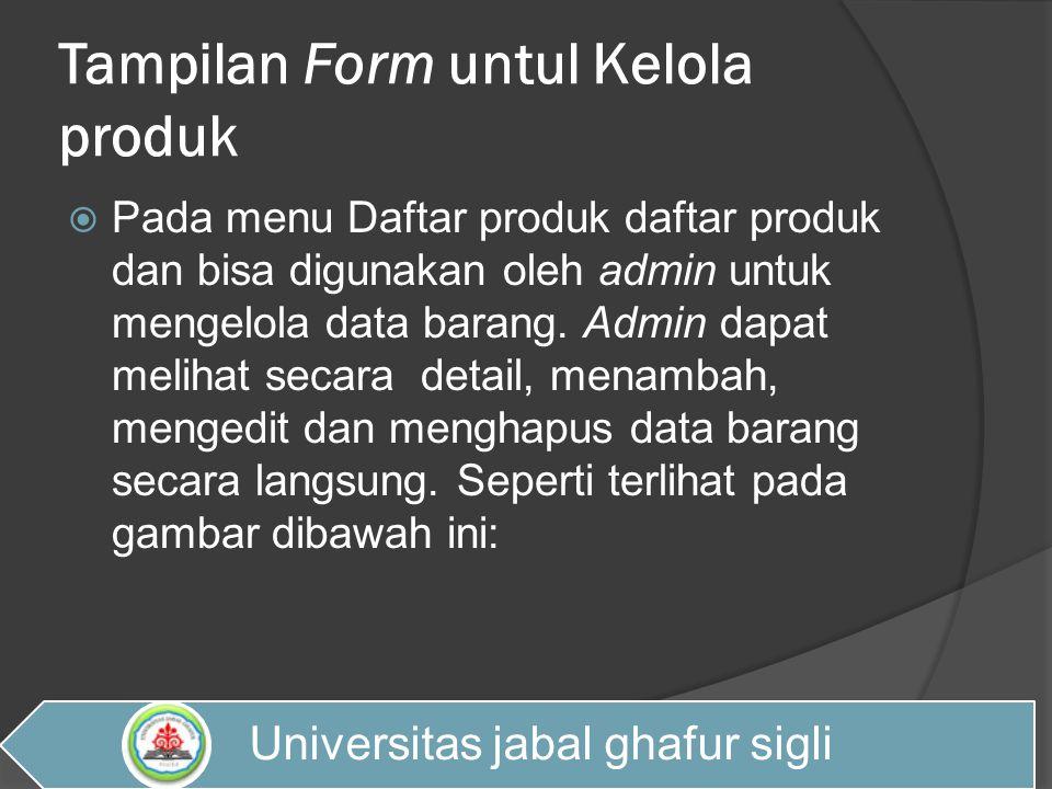 Tampilan Form untul Kelola produk  Pada menu Daftar produk daftar produk dan bisa digunakan oleh admin untuk mengelola data barang. Admin dapat melih