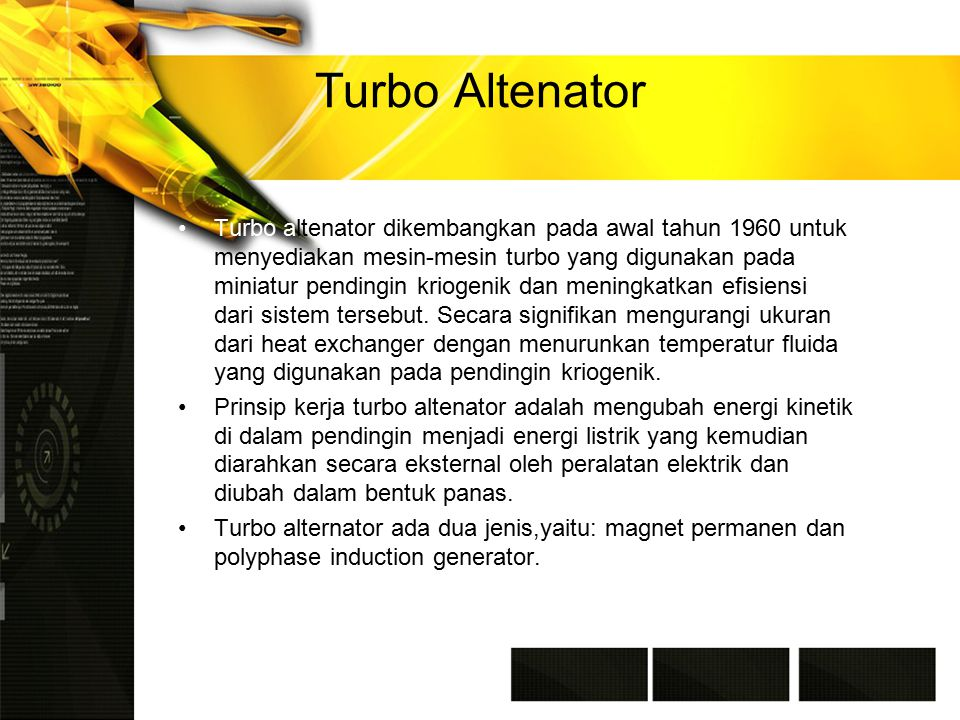 Turbo Altenator Turbo altenator dikembangkan pada awal tahun 1960 untuk menyediakan mesin-mesin turbo yang digunakan pada miniatur pendingin kriogenik dan meningkatkan efisiensi dari sistem tersebut.