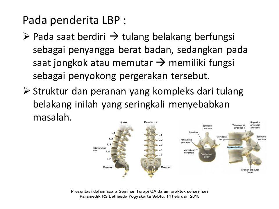 Pada penderita LBP :  Pada saat berdiri  tulang belakang berfungsi sebagai penyangga berat badan, sedangkan pada saat jongkok atau memutar  memilik