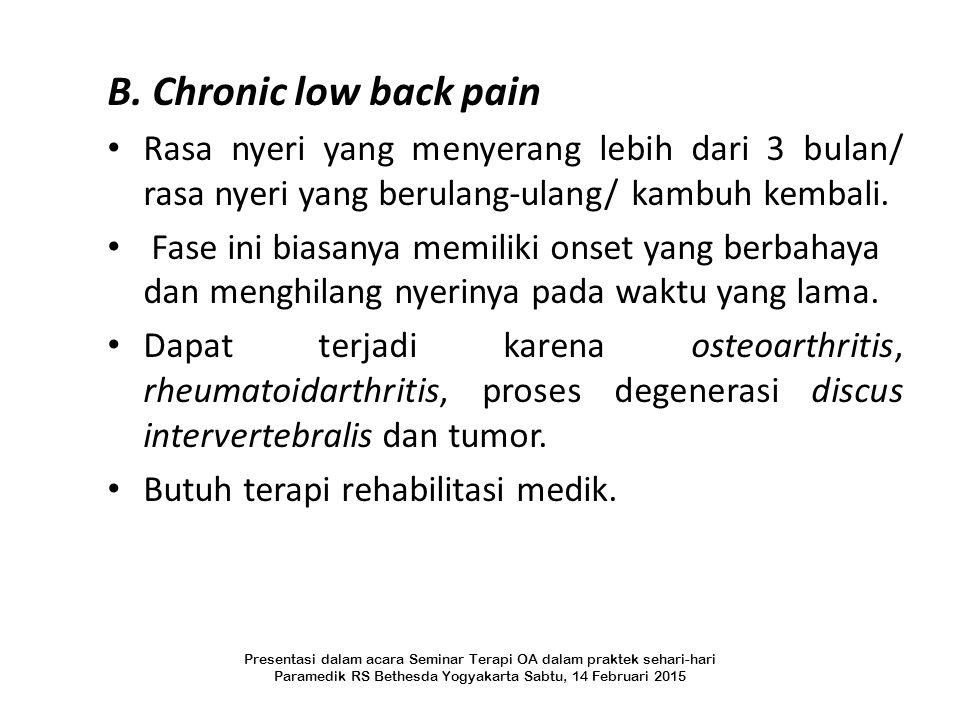 B. Chronic low back pain Rasa nyeri yang menyerang lebih dari 3 bulan/ rasa nyeri yang berulang-ulang/ kambuh kembali. Fase ini biasanya memiliki onse