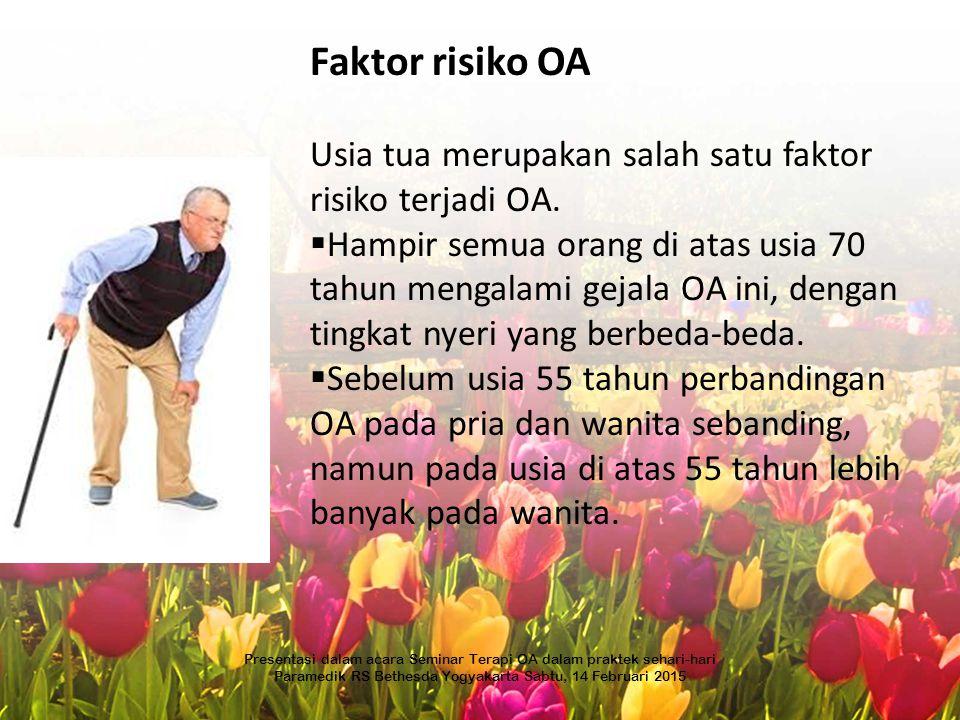 Faktor risiko OA Usia tua merupakan salah satu faktor risiko terjadi OA.  Hampir semua orang di atas usia 70 tahun mengalami gejala OA ini, dengan ti