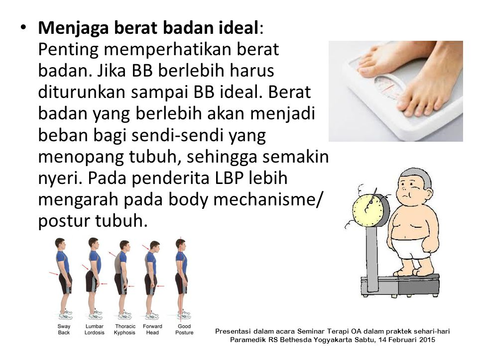 Menjaga berat badan ideal: Penting memperhatikan berat badan. Jika BB berlebih harus diturunkan sampai BB ideal. Berat badan yang berlebih akan menjad