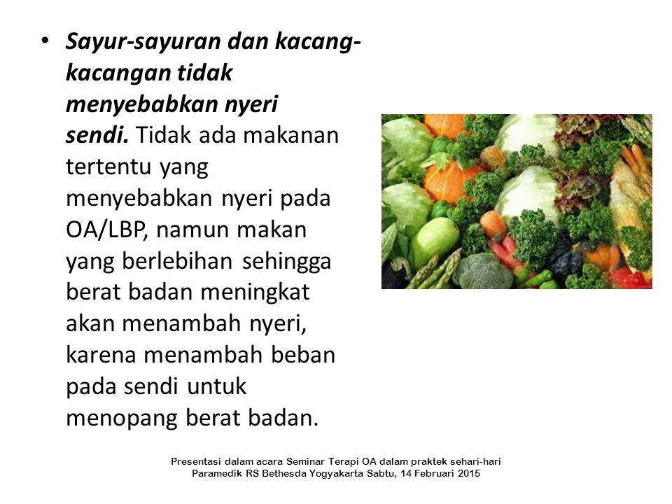 Sayur-sayuran dan kacang- kacangan tidak menyebabkan nyeri sendi. Tidak ada makanan tertentu yang menyebabkan nyeri pada OA/LBP, namun makan yang berl
