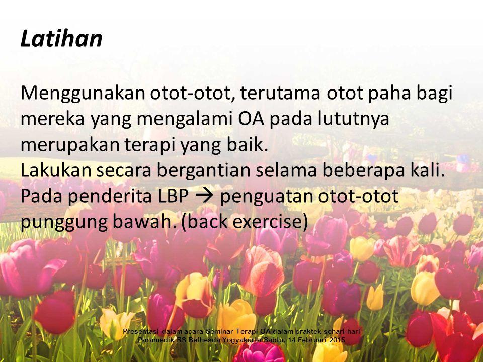 Latihan Menggunakan otot-otot, terutama otot paha bagi mereka yang mengalami OA pada lututnya merupakan terapi yang baik. Lakukan secara bergantian se