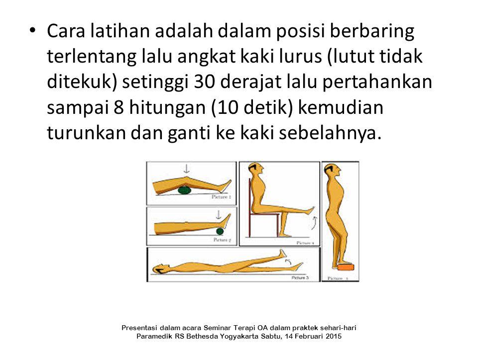 Cara latihan adalah dalam posisi berbaring terlentang lalu angkat kaki lurus (lutut tidak ditekuk) setinggi 30 derajat lalu pertahankan sampai 8 hitun