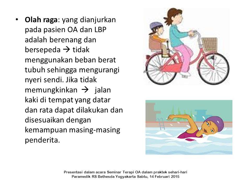 Olah raga: yang dianjurkan pada pasien OA dan LBP adalah berenang dan bersepeda  tidak menggunakan beban berat tubuh sehingga mengurangi nyeri sendi.