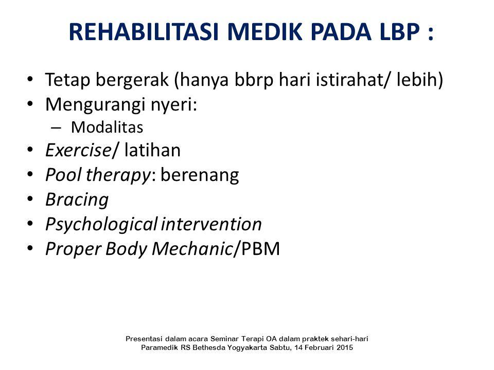 REHABILITASI MEDIK PADA LBP : Tetap bergerak (hanya bbrp hari istirahat/ lebih) Mengurangi nyeri: – Modalitas Exercise/ latihan Pool therapy: berenang