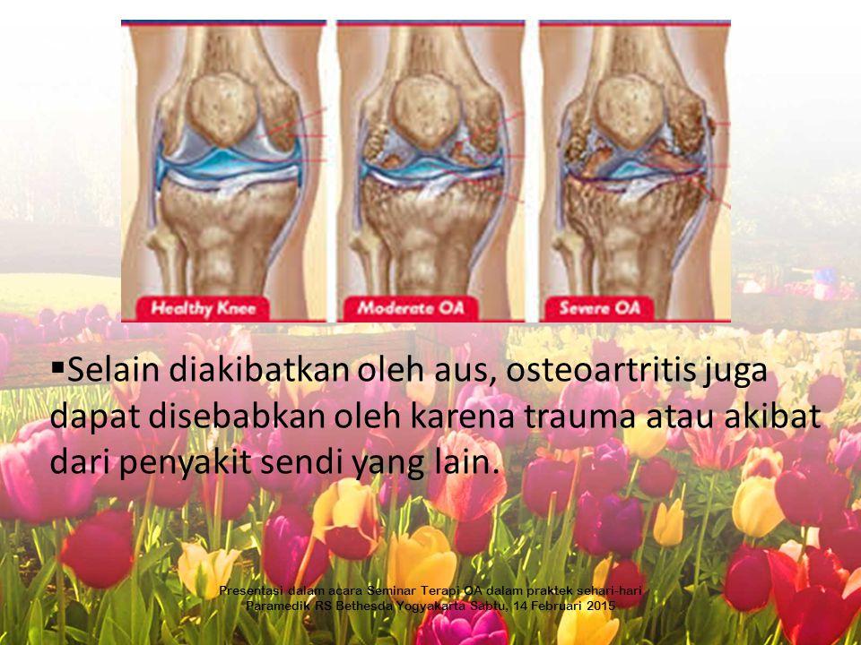  Selain diakibatkan oleh aus, osteoartritis juga dapat disebabkan oleh karena trauma atau akibat dari penyakit sendi yang lain. Presentasi dalam acar