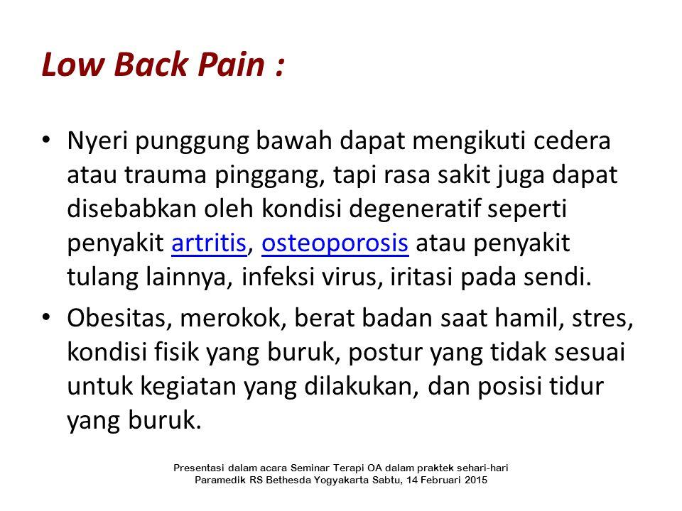 Low Back Pain : Nyeri punggung bawah dapat mengikuti cedera atau trauma pinggang, tapi rasa sakit juga dapat disebabkan oleh kondisi degeneratif seper