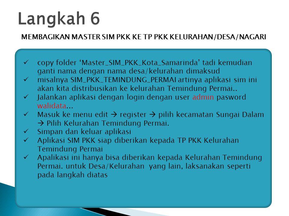 Langkah 6 MEMBAGIKAN MASTER SIM PKK KE TP PKK KELURAHAN/DESA/NAGARI copy folder 'Master_SIM_PKK_Kota_Samarinda' tadi kemudian ganti nama dengan nama d