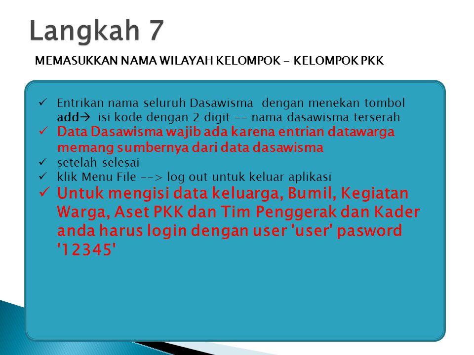 Langkah 7 MEMASUKKAN NAMA WILAYAH KELOMPOK - KELOMPOK PKK Entrikan nama seluruh Dasawisma dengan menekan tombol add  isi kode dengan 2 digit -- nama