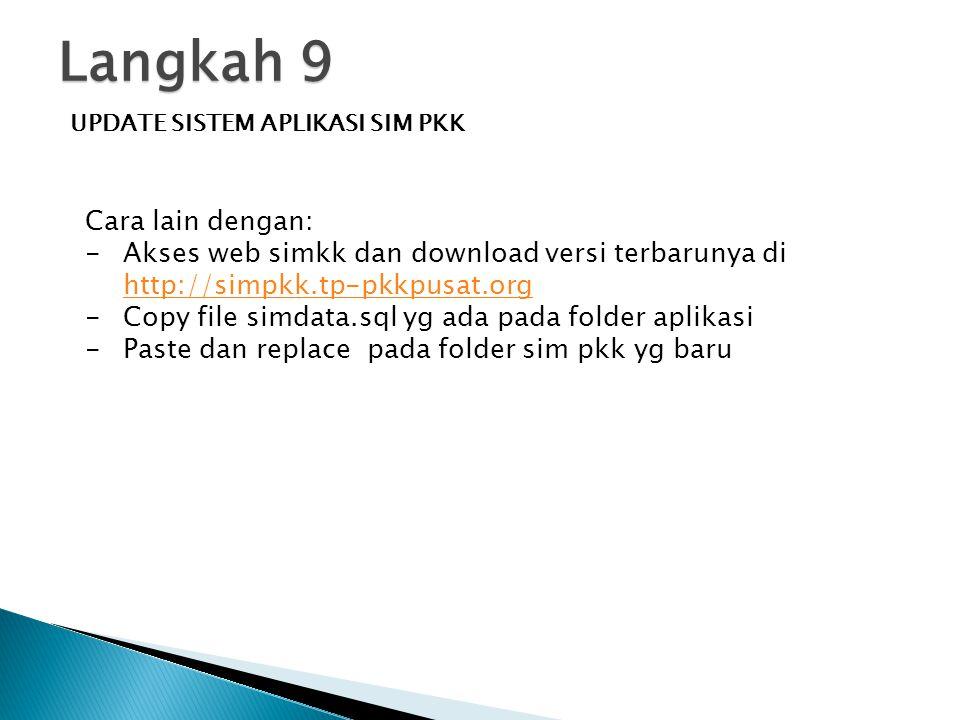Langkah 9 UPDATE SISTEM APLIKASI SIM PKK Cara lain dengan: - Akses web simkk dan download versi terbarunya di http://simpkk.tp-pkkpusat.org http://sim