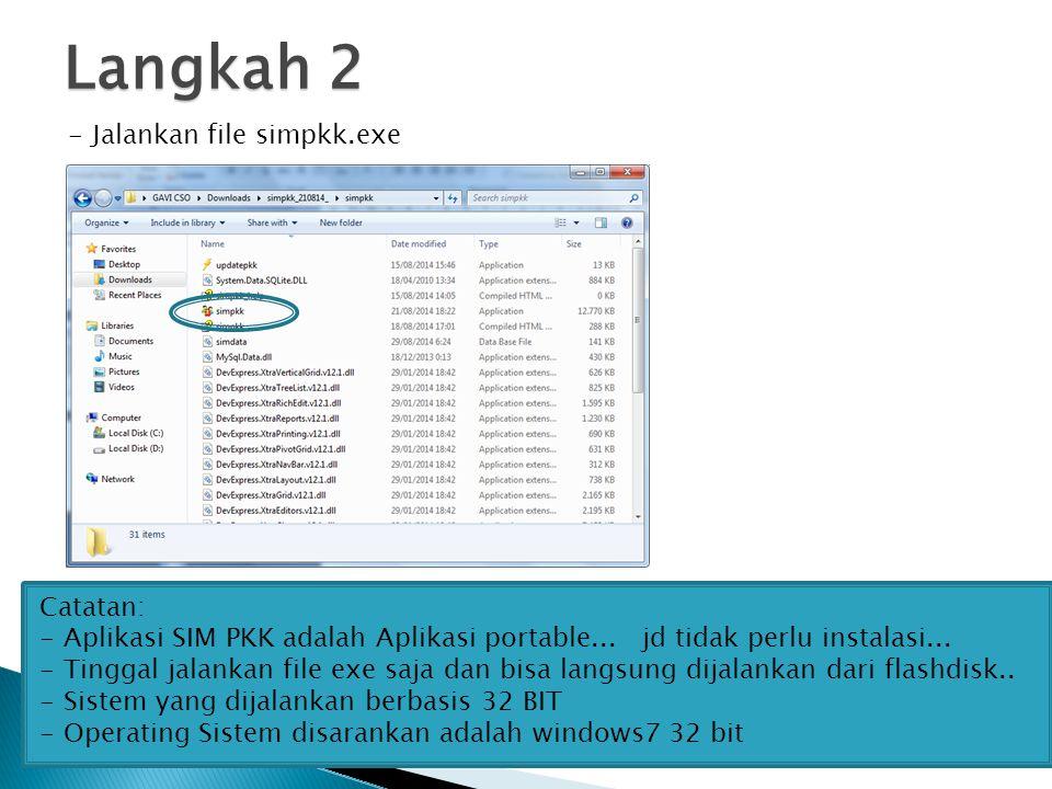 Langkah 2 - Jalankan file simpkk.exe Catatan: - Aplikasi SIM PKK adalah Aplikasi portable...