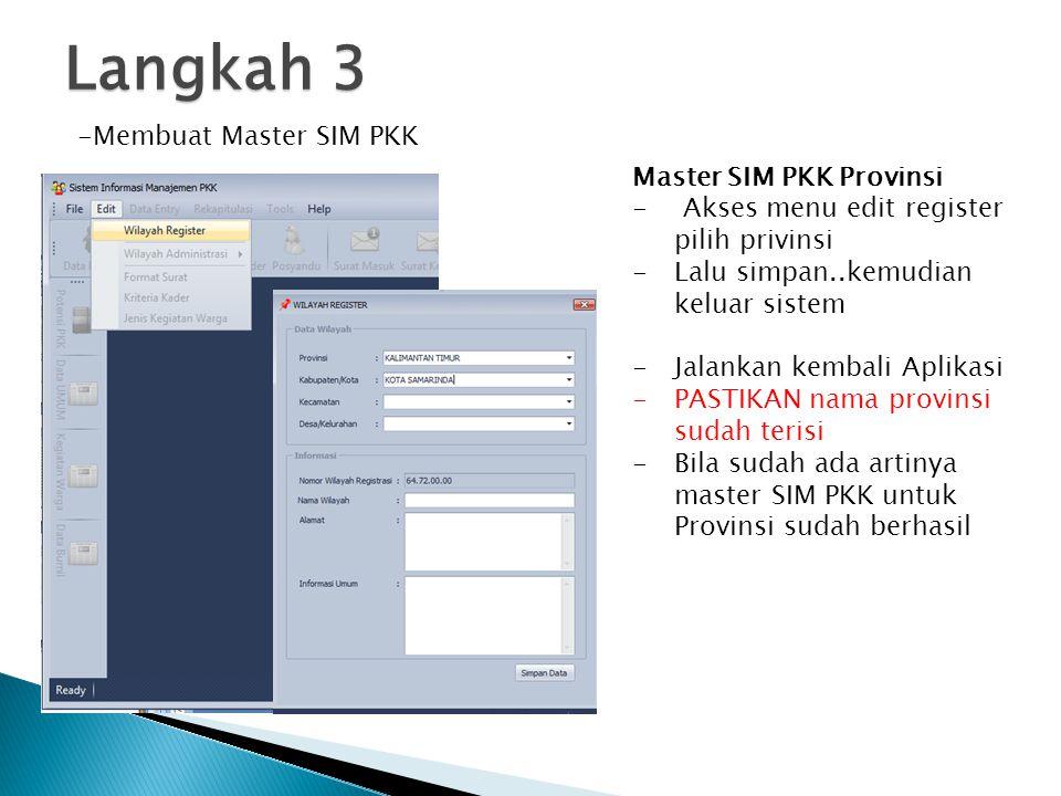 Langkah 3 -Membuat Master SIM PKK Master SIM PKK Provinsi - Akses menu edit register pilih privinsi -Lalu simpan..kemudian keluar sistem -Jalankan kem