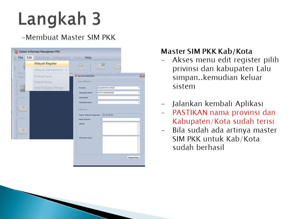 Langkah 3 -Membuat Master SIM PKK Master SIM PKK Kab/Kota - Akses menu edit register pilih privinsi dan kabupaten Lalu simpan..kemudian keluar sistem