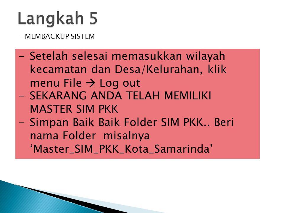 Langkah 5 -MEMBACKUP SISTEM -Setelah selesai memasukkan wilayah kecamatan dan Desa/Kelurahan, klik menu File  Log out -SEKARANG ANDA TELAH MEMILIKI M