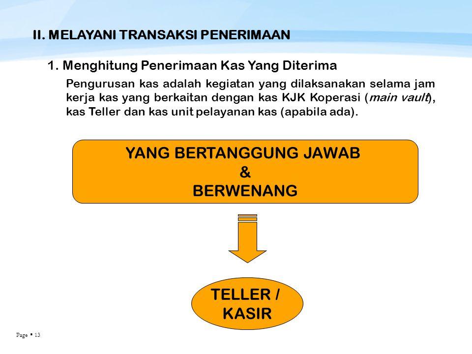 Page  13 II. MELAYANI TRANSAKSI PENERIMAAN 1. Menghitung Penerimaan Kas Yang Diterima Pengurusan kas adalah kegiatan yang dilaksanakan selama jam ker
