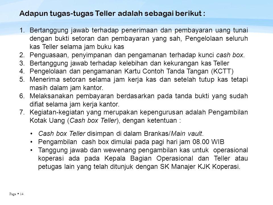 Page  14 Adapun tugas-tugas Teller adalah sebagai berikut : 1.Bertanggung jawab terhadap penerimaan dan pembayaran uang tunai dengan bukti setoran da