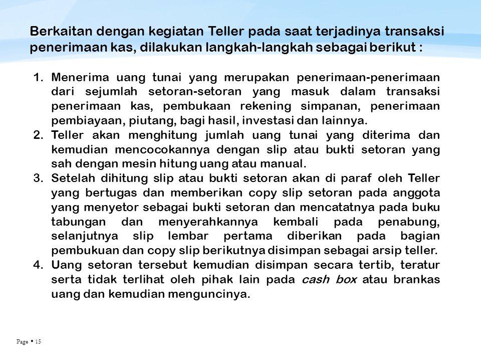 Page  15 Berkaitan dengan kegiatan Teller pada saat terjadinya transaksi penerimaan kas, dilakukan langkah-langkah sebagai berikut : 1.Menerima uang