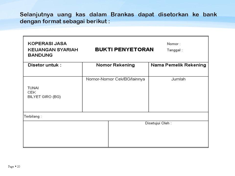 Page  20 Selanjutnya uang kas dalam Brankas dapat disetorkan ke bank dengan format sebagai berikut :
