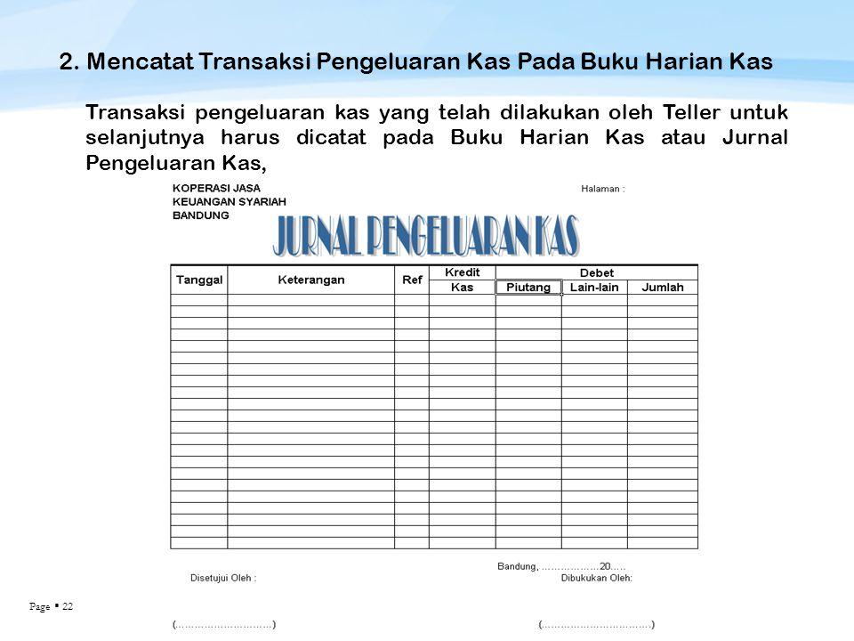 Page  22 2. Mencatat Transaksi Pengeluaran Kas Pada Buku Harian Kas Transaksi pengeluaran kas yang telah dilakukan oleh Teller untuk selanjutnya haru