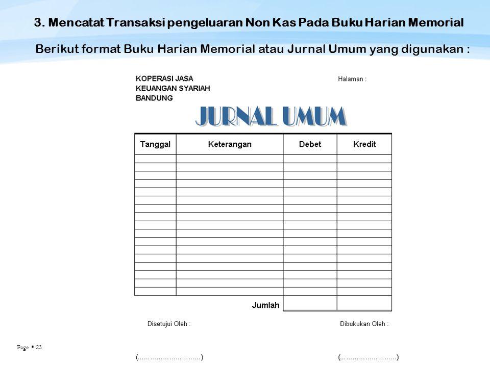 Page  23 3. Mencatat Transaksi pengeluaran Non Kas Pada Buku Harian Memorial Berikut format Buku Harian Memorial atau Jurnal Umum yang digunakan :