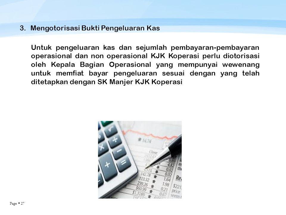 Page  27 3.Mengotorisasi Bukti Pengeluaran Kas Untuk pengeluaran kas dan sejumlah pembayaran-pembayaran operasional dan non operasional KJK Koperasi