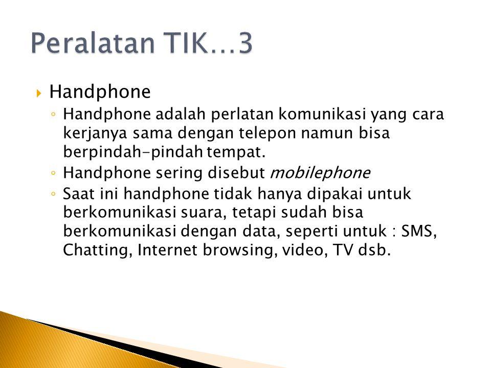  Handphone ◦ Handphone adalah perlatan komunikasi yang cara kerjanya sama dengan telepon namun bisa berpindah-pindah tempat. ◦ Handphone sering diseb