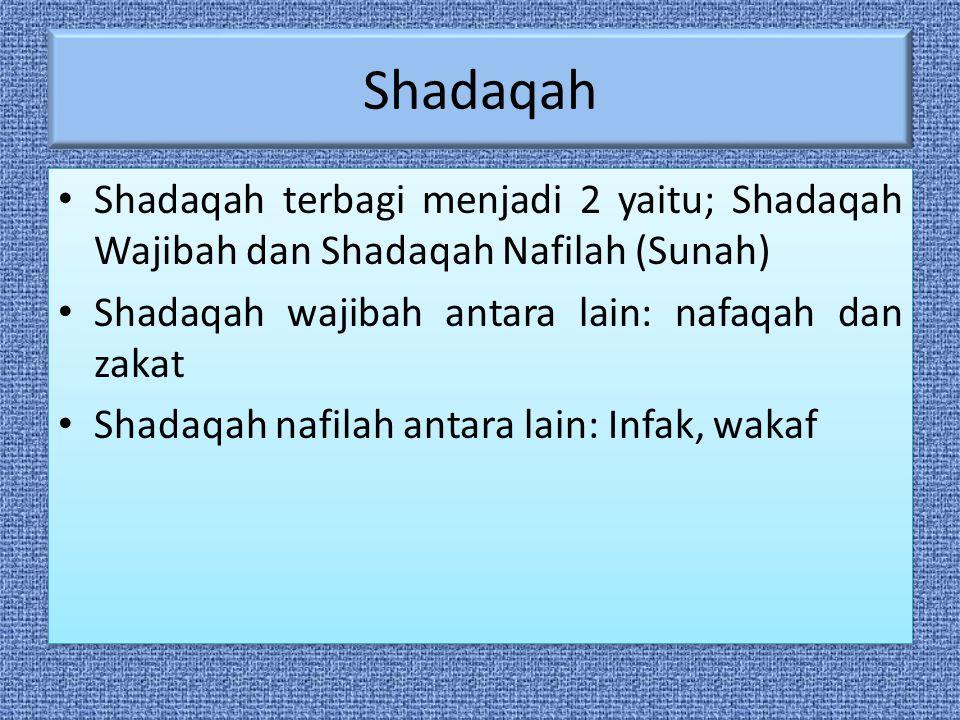 Shadaqah Shadaqah terbagi menjadi 2 yaitu; Shadaqah Wajibah dan Shadaqah Nafilah (Sunah) Shadaqah wajibah antara lain: nafaqah dan zakat Shadaqah nafilah antara lain: Infak, wakaf Shadaqah terbagi menjadi 2 yaitu; Shadaqah Wajibah dan Shadaqah Nafilah (Sunah) Shadaqah wajibah antara lain: nafaqah dan zakat Shadaqah nafilah antara lain: Infak, wakaf