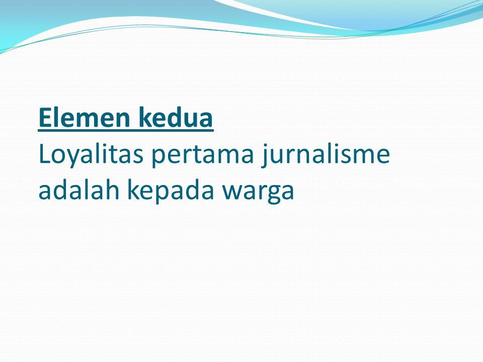 Elemen kedua Loyalitas pertama jurnalisme adalah kepada warga