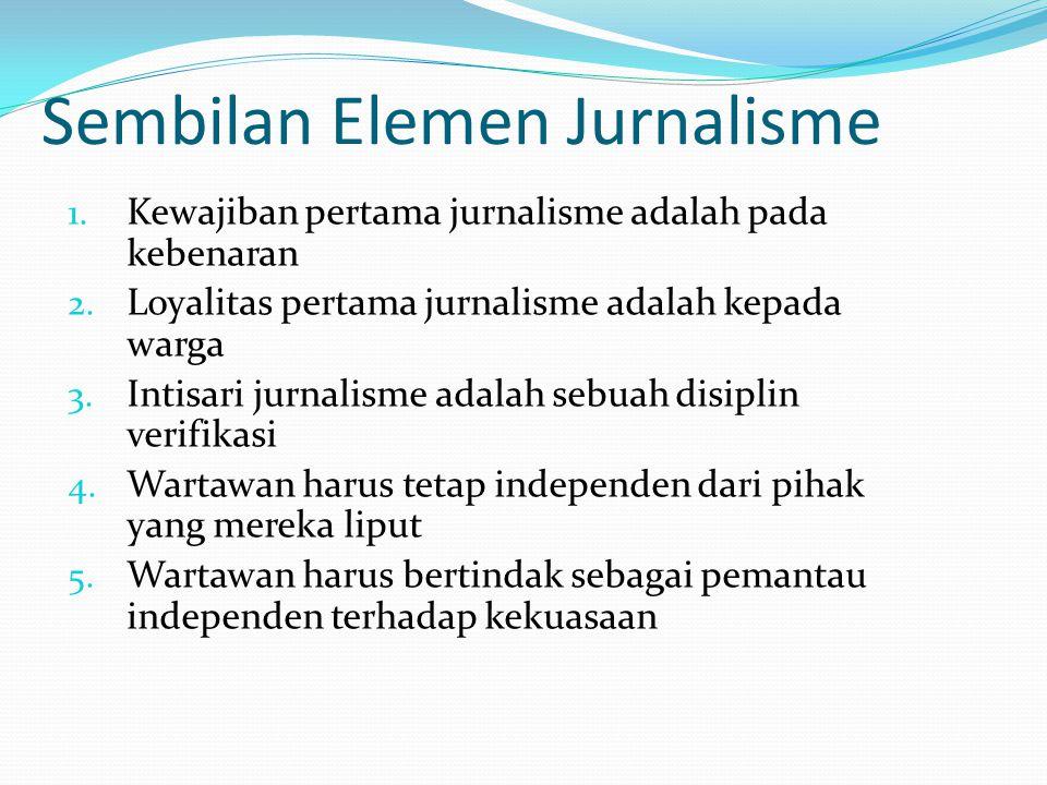 Sembilan Elemen Jurnalisme 1. Kewajiban pertama jurnalisme adalah pada kebenaran 2. Loyalitas pertama jurnalisme adalah kepada warga 3. Intisari jurna