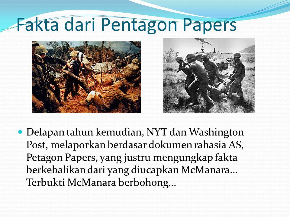Fakta dari Pentagon Papers Delapan tahun kemudian, NYT dan Washington Post, melaporkan berdasar dokumen rahasia AS, Petagon Papers, yang justru mengungkap fakta berkebalikan dari yang diucapkan McManara...