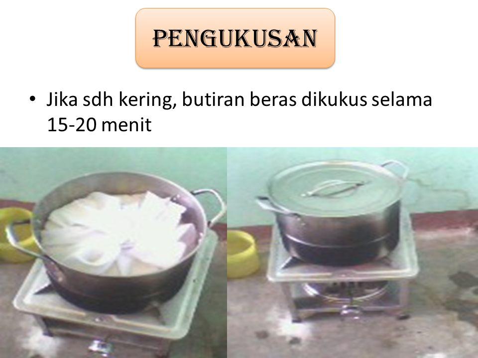 Jika sdh kering, butiran beras dikukus selama 15-20 menit Pengukusan