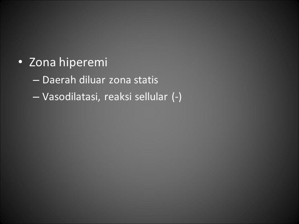 Zona hiperemi – Daerah diluar zona statis – Vasodilatasi, reaksi sellular (-)