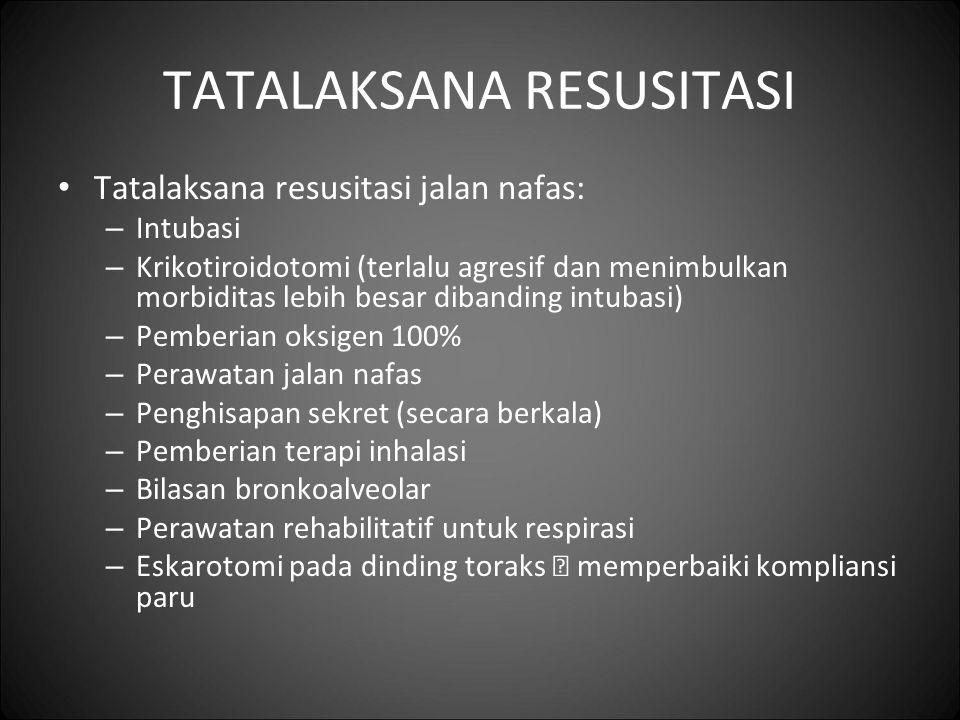 TATALAKSANA RESUSITASI Tatalaksana resusitasi jalan nafas: – Intubasi – Krikotiroidotomi (terlalu agresif dan menimbulkan morbiditas lebih besar diban
