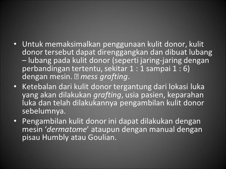Untuk memaksimalkan penggunaan kulit donor, kulit donor tersebut dapat direnggangkan dan dibuat lubang – lubang pada kulit donor (seperti jaring-jarin