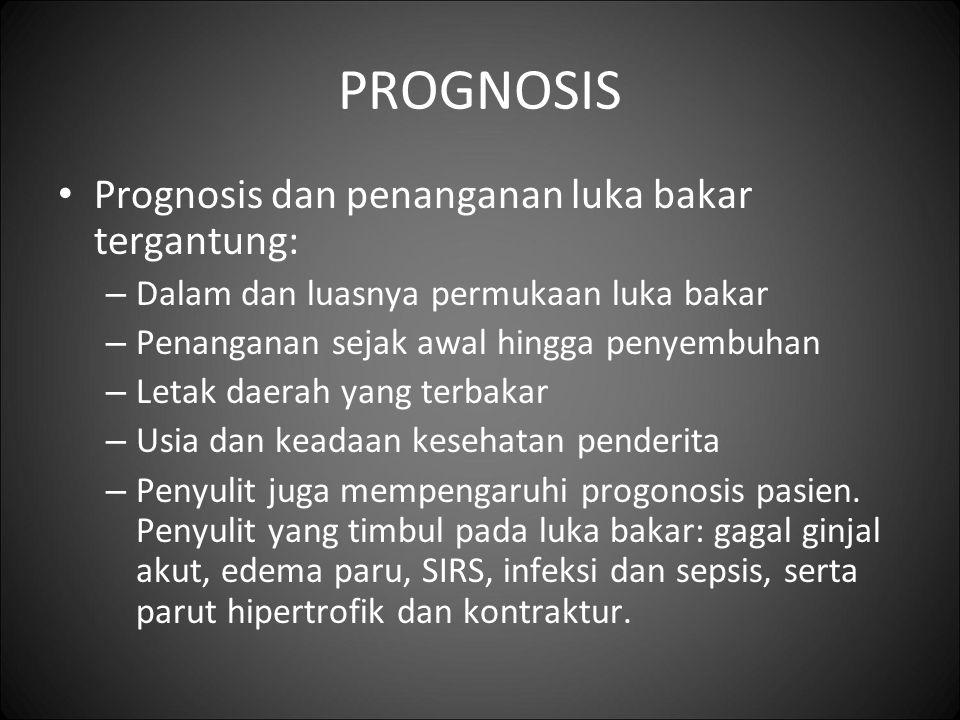 PROGNOSIS Prognosis dan penanganan luka bakar tergantung: – Dalam dan luasnya permukaan luka bakar – Penanganan sejak awal hingga penyembuhan – Letak