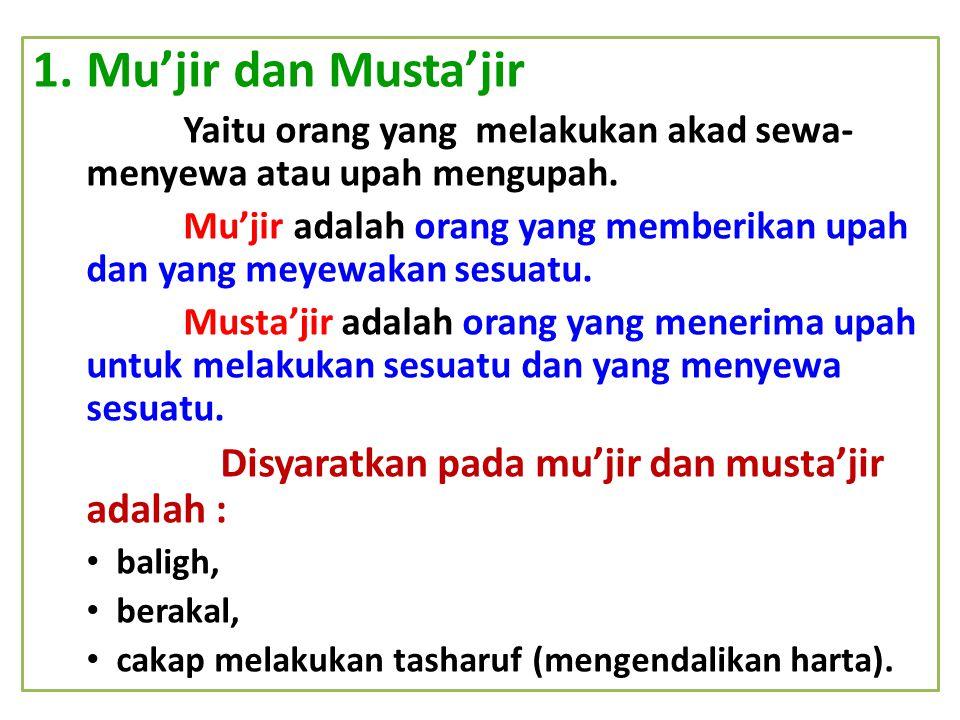 1.Mu'jir dan Musta'jir Yaitu orang yang melakukan akad sewa- menyewa atau upah mengupah. Mu'jir adalah orang yang memberikan upah dan yang meyewakan s