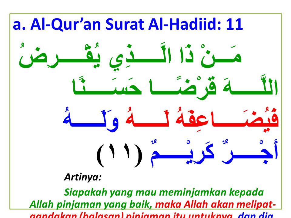 a. Al-Qur'an Surat Al-Hadiid: 11 مَـــنْ ذَا الَّـــــذِي يُقْـــــرِضُ اللَّـــــهَ قَرْضًــــا حَسَـــــنًا فَيُضَـــــاعِفَهُ لَـــــهُ وَلَـــــهُ