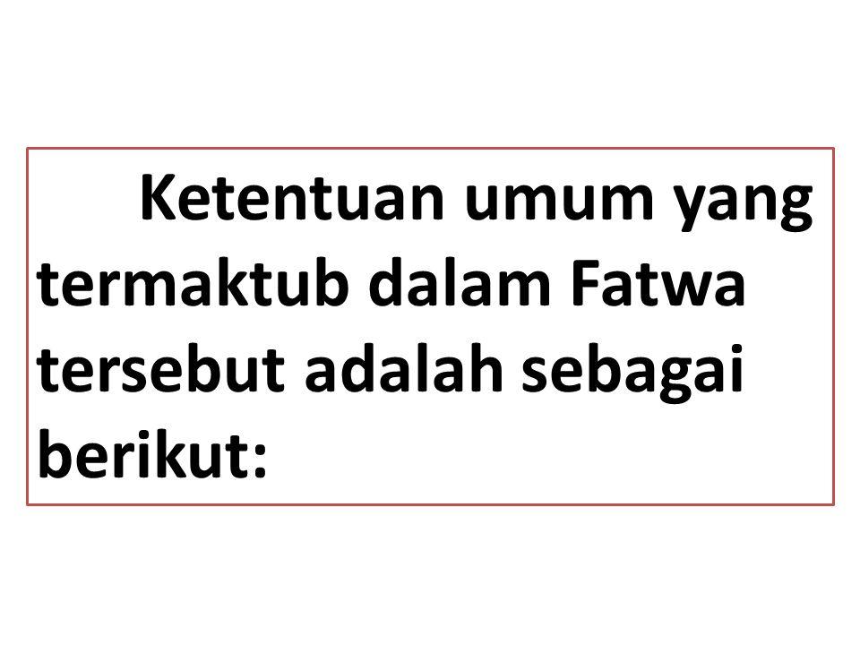 Ketentuan umum yang termaktub dalam Fatwa tersebut adalah sebagai berikut: