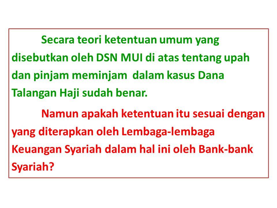 Secara teori ketentuan umum yang disebutkan oleh DSN MUI di atas tentang upah dan pinjam meminjam dalam kasus Dana Talangan Haji sudah benar. Namun ap