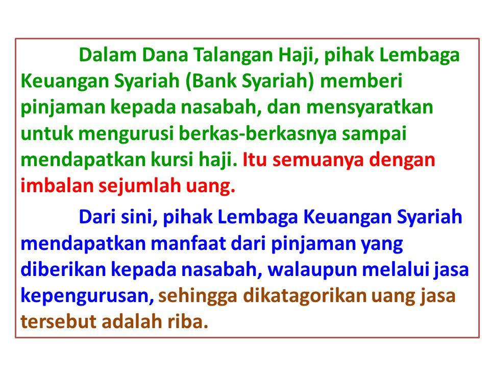 Dalam Dana Talangan Haji, pihak Lembaga Keuangan Syariah (Bank Syariah) memberi pinjaman kepada nasabah, dan mensyaratkan untuk mengurusi berkas-berka