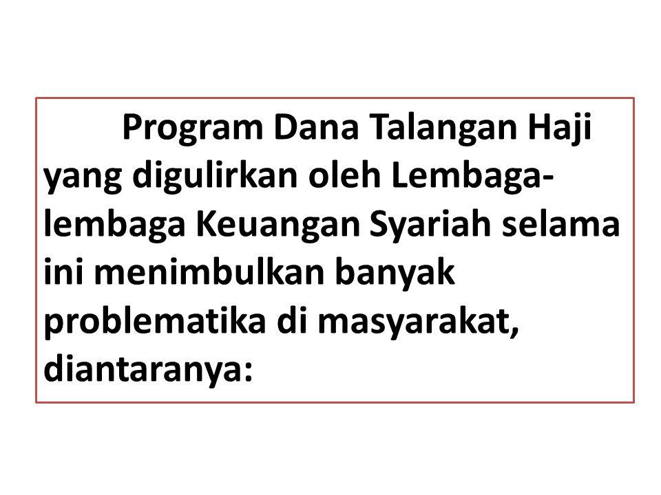 Program Dana Talangan Haji yang digulirkan oleh Lembaga- lembaga Keuangan Syariah selama ini menimbulkan banyak problematika di masyarakat, diantarany