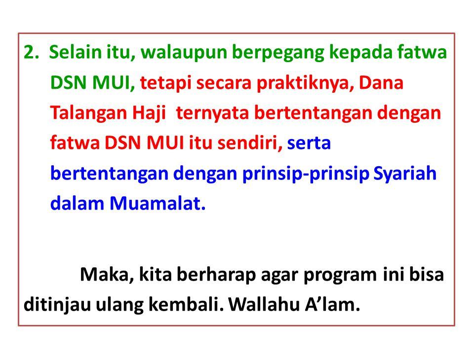 2. Selain itu, walaupun berpegang kepada fatwa DSN MUI, tetapi secara praktiknya, Dana Talangan Haji ternyata bertentangan dengan fatwa DSN MUI itu se