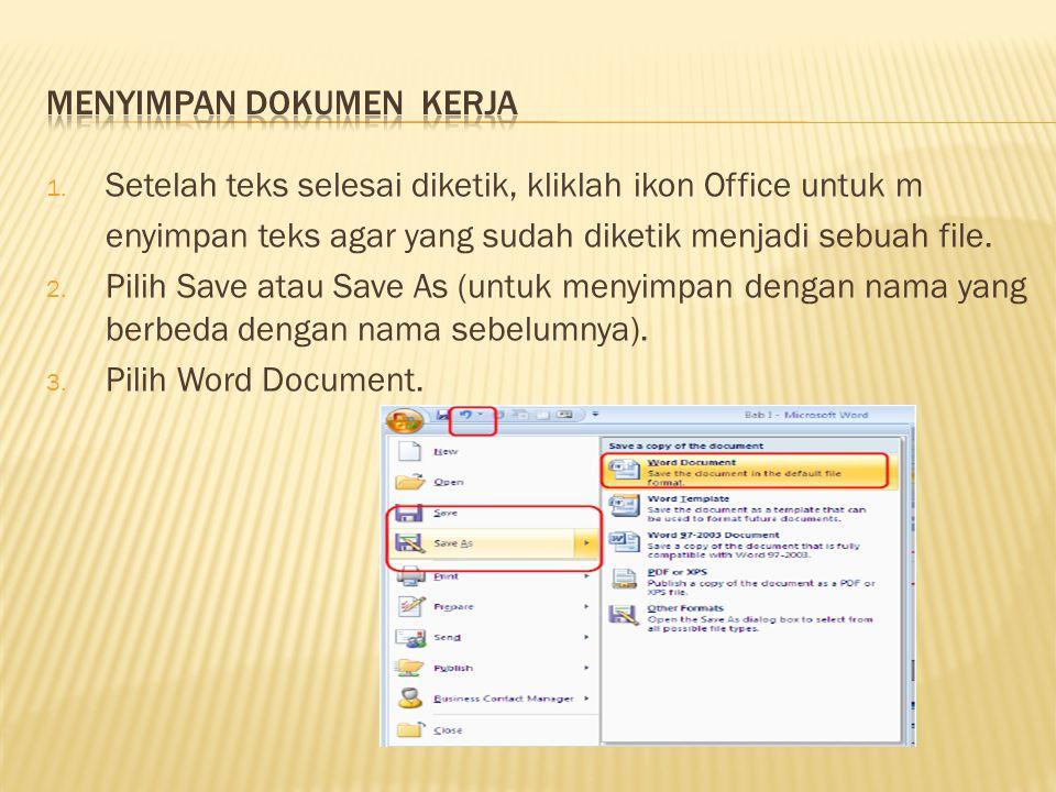 1. Setelah teks selesai diketik, kliklah ikon Office untuk m enyimpan teks agar yang sudah diketik menjadi sebuah file. 2. Pilih Save atau Save As (un